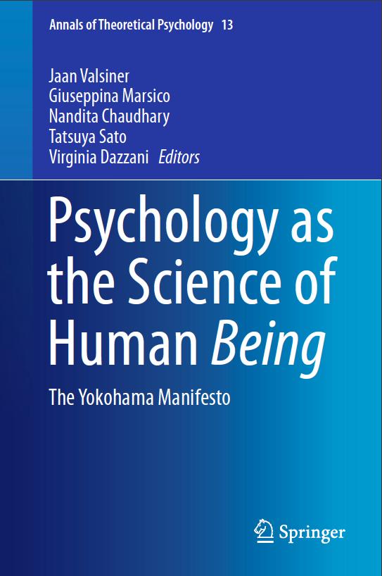 Psychology as the Science of Human Being: The Yokohama manifesto. Edited by Valsiner, Marsico, Chaudhary, Sato, Dazzani (2016)